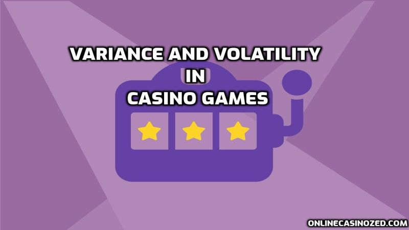 Variance and volatility in casino games